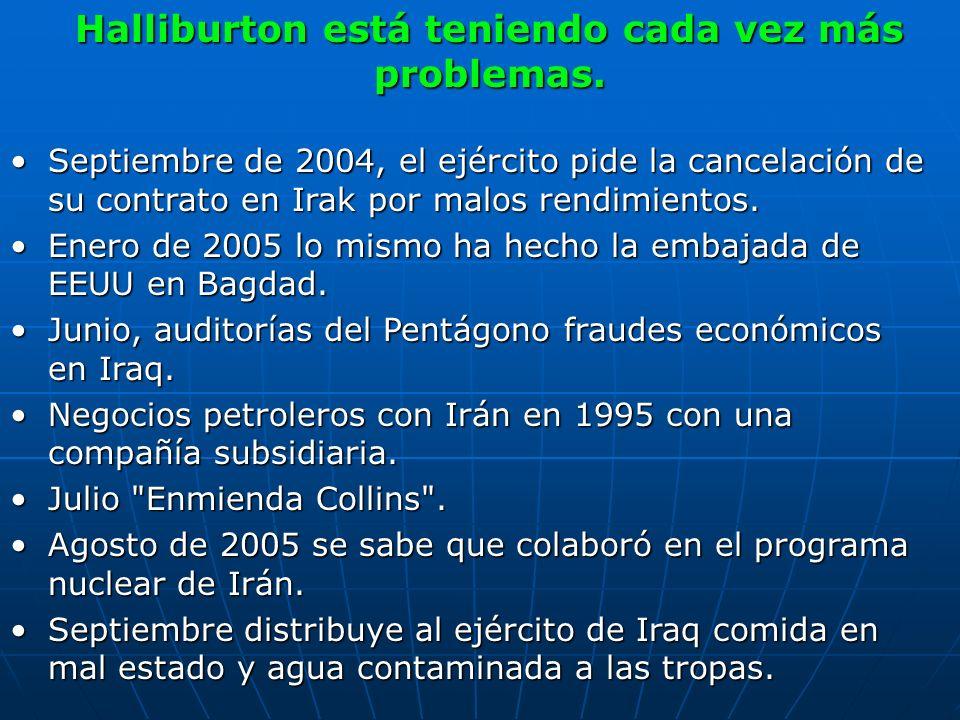 Halliburton está teniendo cada vez más problemas. Halliburton está teniendo cada vez más problemas. Septiembre de 2004, el ejército pide la cancelació