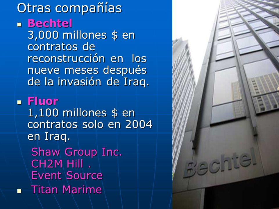 Otras compañías Bechtel 3,000 millones $ en contratos de reconstrucción en los nueve meses después de la invasión de Iraq. Bechtel 3,000 millones $ en
