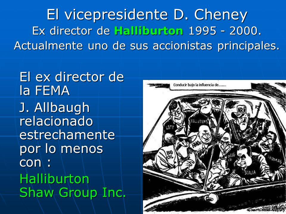 El ex director de la FEMA J. Allbaugh relacionado estrechamente por lo menos con : Halliburton Shaw Group Inc. El vicepresidente D. Cheney Ex director