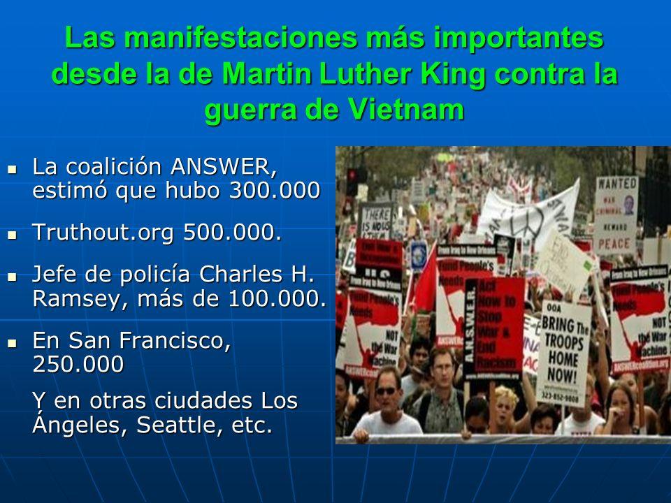 Las manifestaciones más importantes desde la de Martin Luther King contra la guerra de Vietnam La coalición ANSWER, estimó que hubo 300.000 La coalici