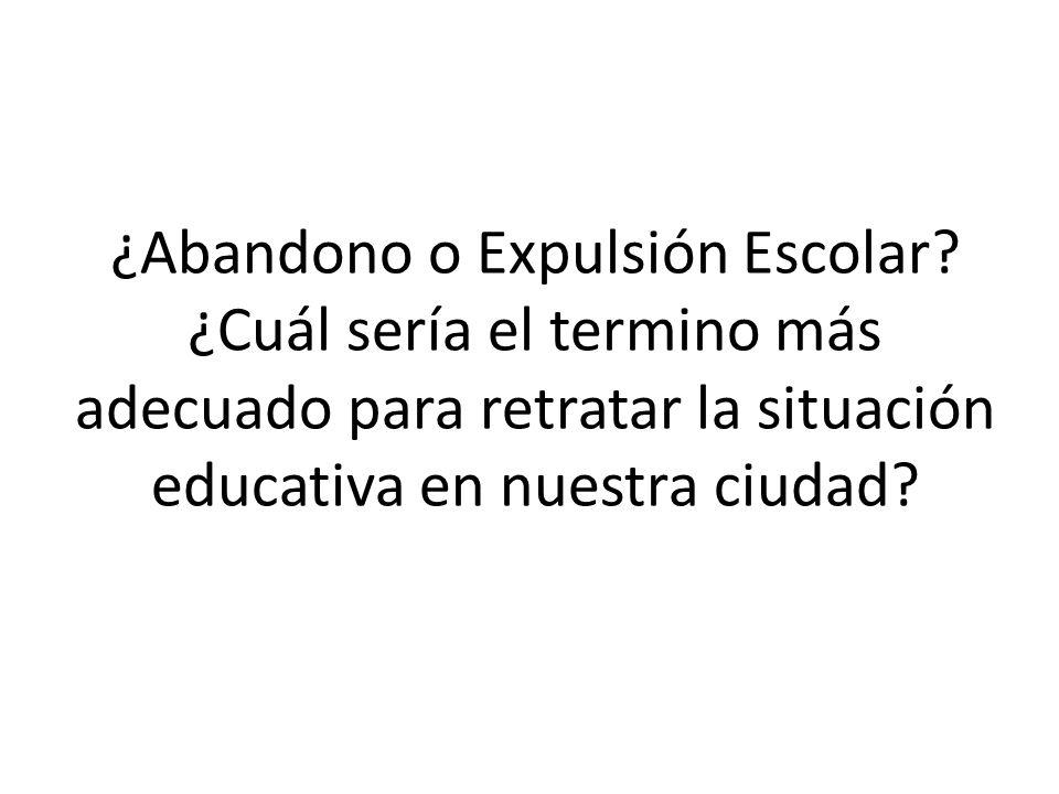 ¿Abandono o Expulsión Escolar? ¿Cuál sería el termino más adecuado para retratar la situación educativa en nuestra ciudad?