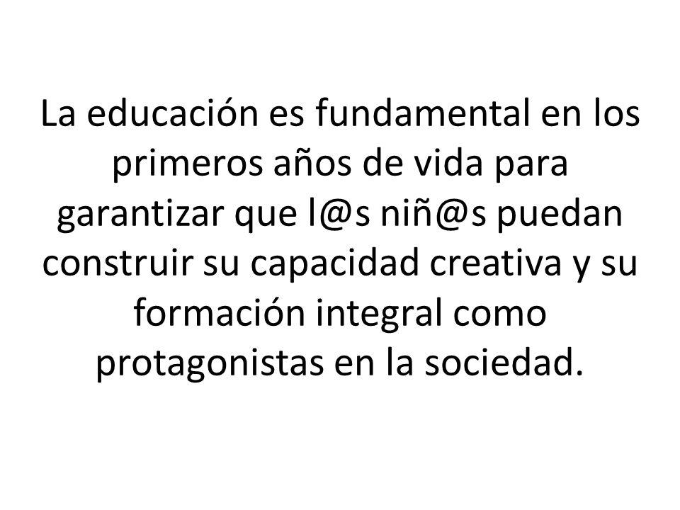La educación es fundamental en los primeros años de vida para garantizar que l@s niñ@s puedan construir su capacidad creativa y su formación integral