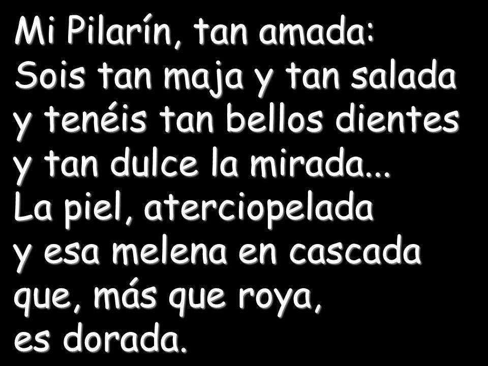 Cuando Pilarín se asomó a la ventana, Valero comenzó a declamar sus versos; por cierto, bastante malos: