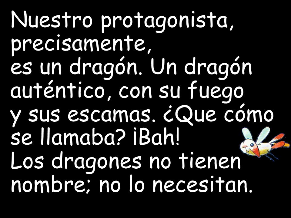 Nuestro protagonista, precisamente, es un dragón.Un dragón auténtico, con su fuego y sus escamas.