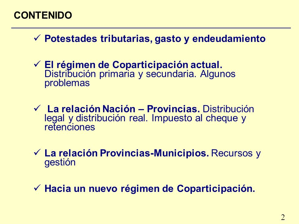 2 CONTENIDO Potestades tributarias, gasto y endeudamiento El régimen de Coparticipación actual.