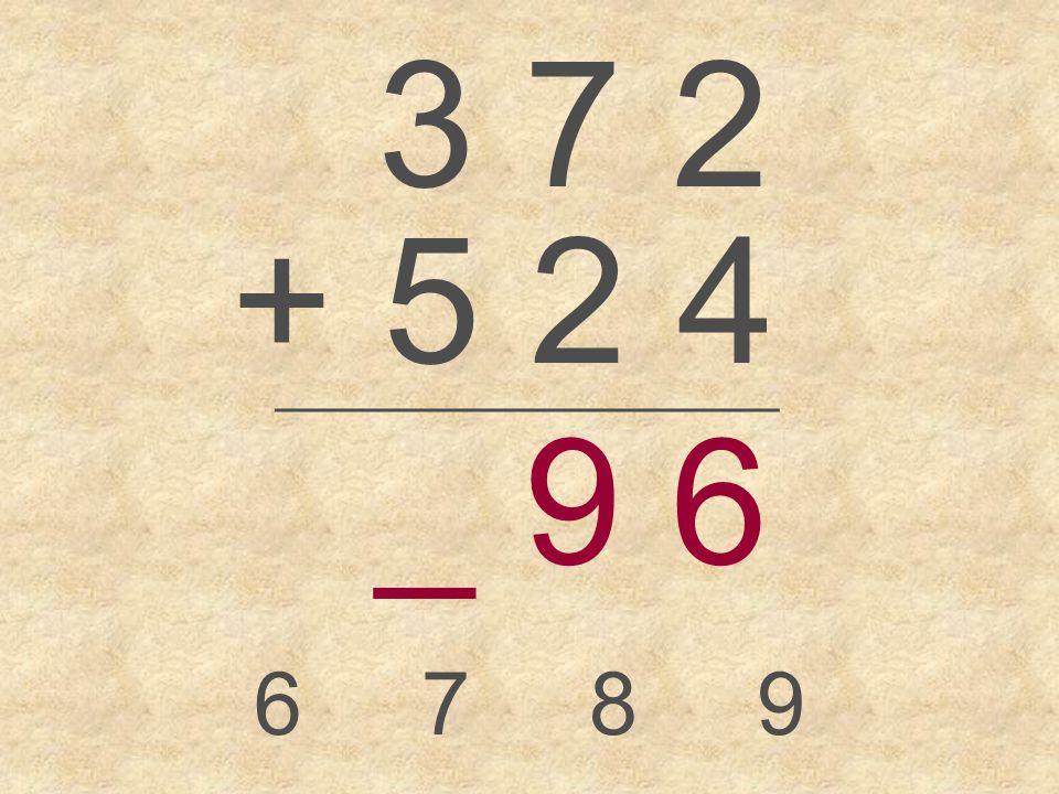 3 7 2 + 5 2 4 _________________ 6789 _ 6