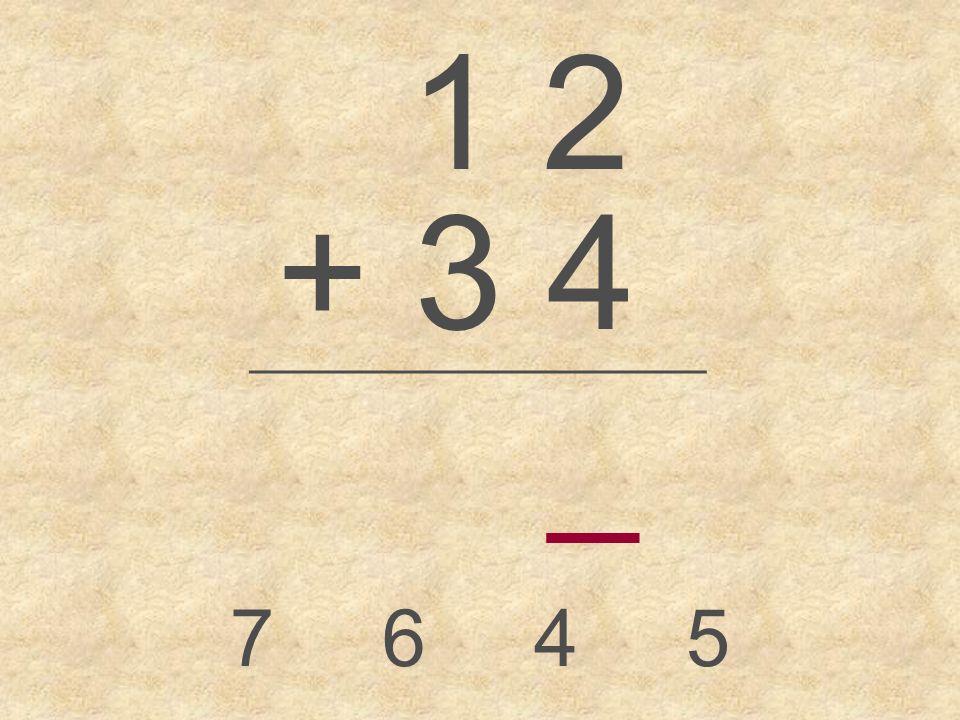 1 2 + 3 4 _________________ _ 7645