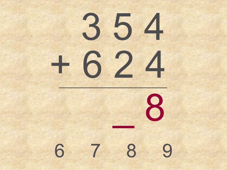 3 5 4 + 6 2 4 _________________ _ 6789