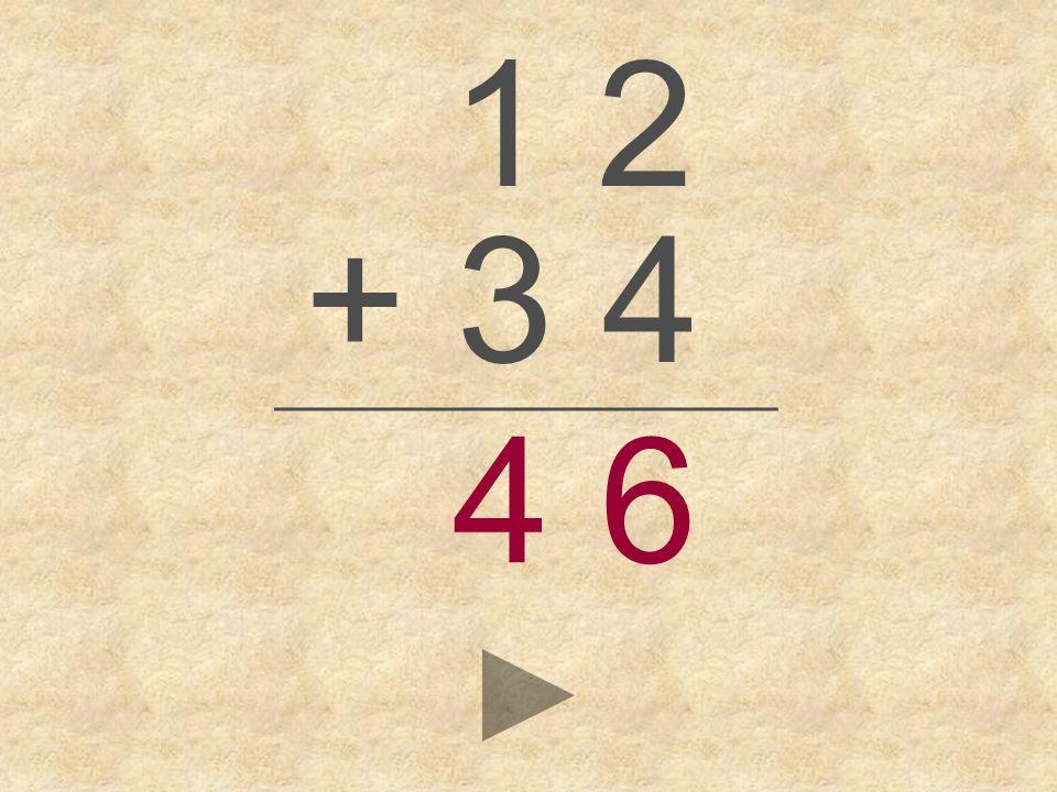 1 2 + 3 4 _________________ 4 6