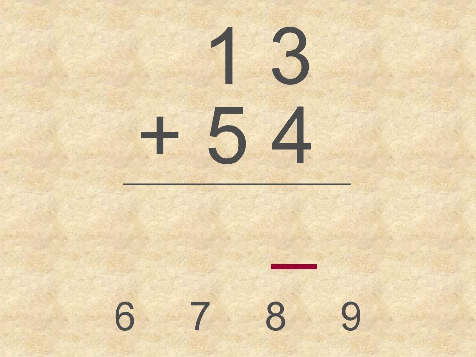 1 3 + 5 4 _________________ _ 6789