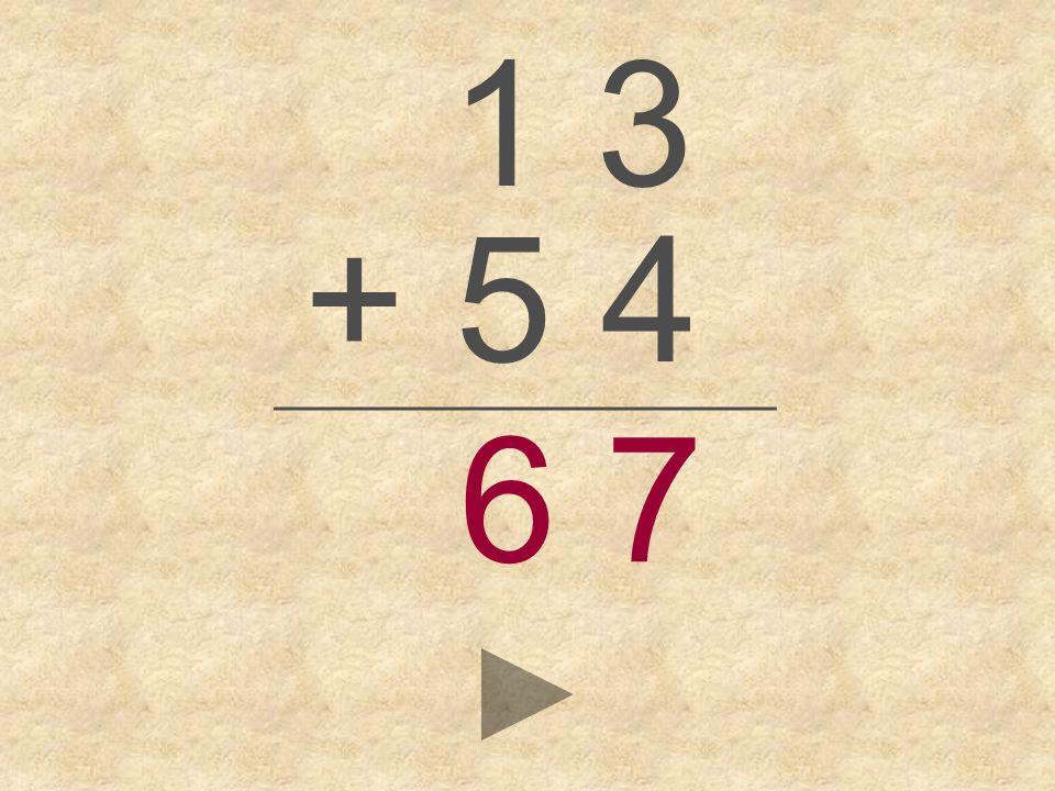 1 3 + 5 4 _________________ 6 7