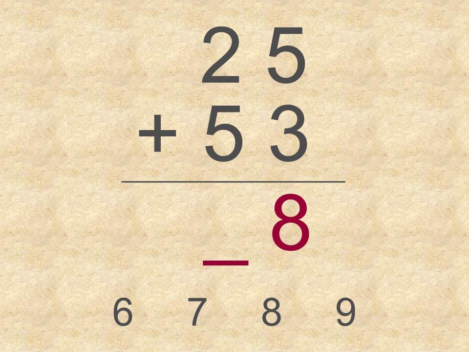 2 5 + 5 3 _________________ _ 8 6789