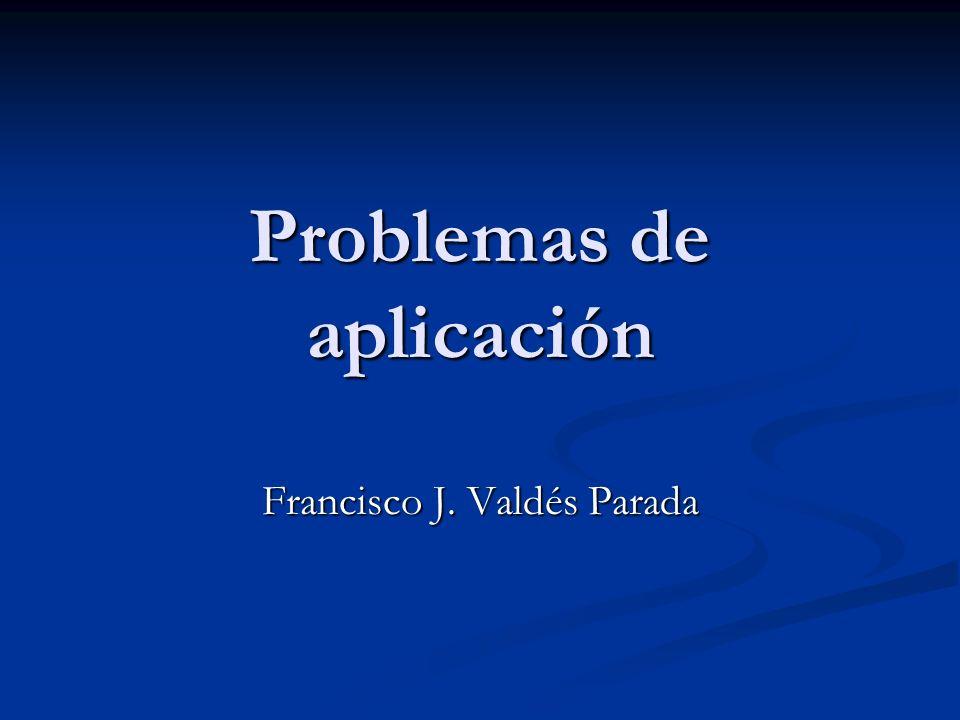 Problemas de aplicación Francisco J. Valdés Parada