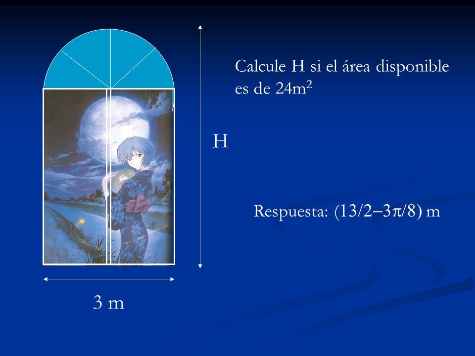 3 m H Calcule H si el área disponible es de 24m 2 Respuesta: ( m