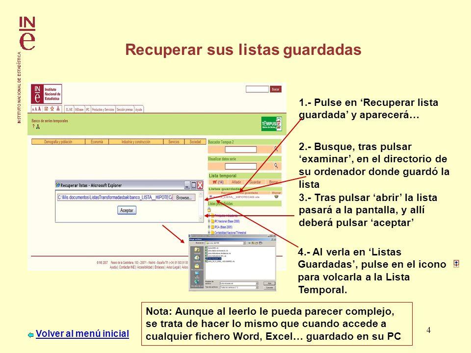 5 Exportar a diferentes formatos 1.- Las exportaciones se pueden realizar o bien desde la Lista Temporal, o desde la pantalla de visualización de los datos de las series.
