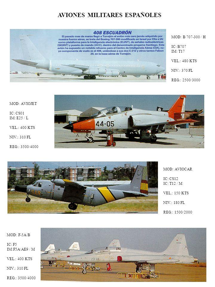 AVIONES MILITARES ESPAÑOLES MOD: B 707-300 / H IC: B707 IM: T17 VEL.: 480 KTS NIV.: 370 FL REG.: 2500/3000 MOD: AVIOJET IC: CS01 IM: E25 / L VEL.: 400