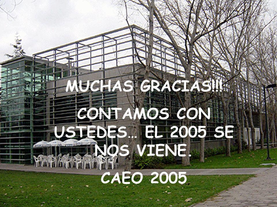 MUCHAS GRACIAS!!! CONTAMOS CON USTEDES… EL 2005 SE NOS VIENE. CAEO 2005