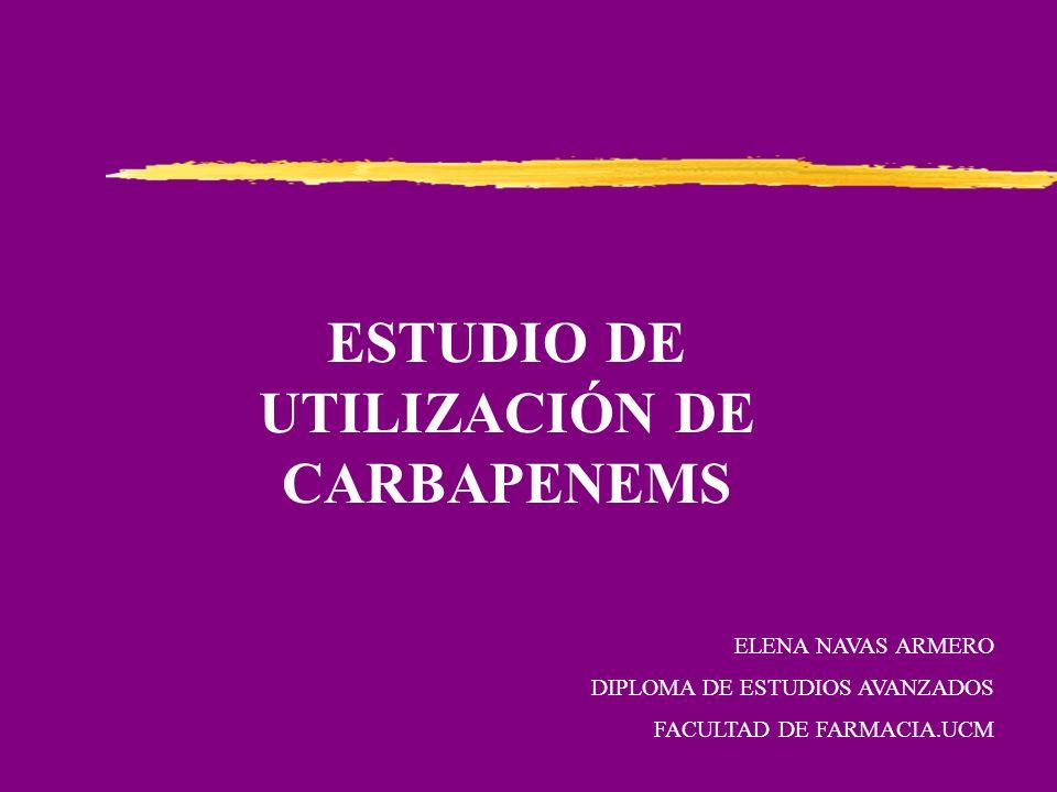 ESTUDIO DE UTILIZACIÓN DE CARBAPENEMS ELENA NAVAS ARMERO DIPLOMA DE ESTUDIOS AVANZADOS FACULTAD DE FARMACIA.UCM