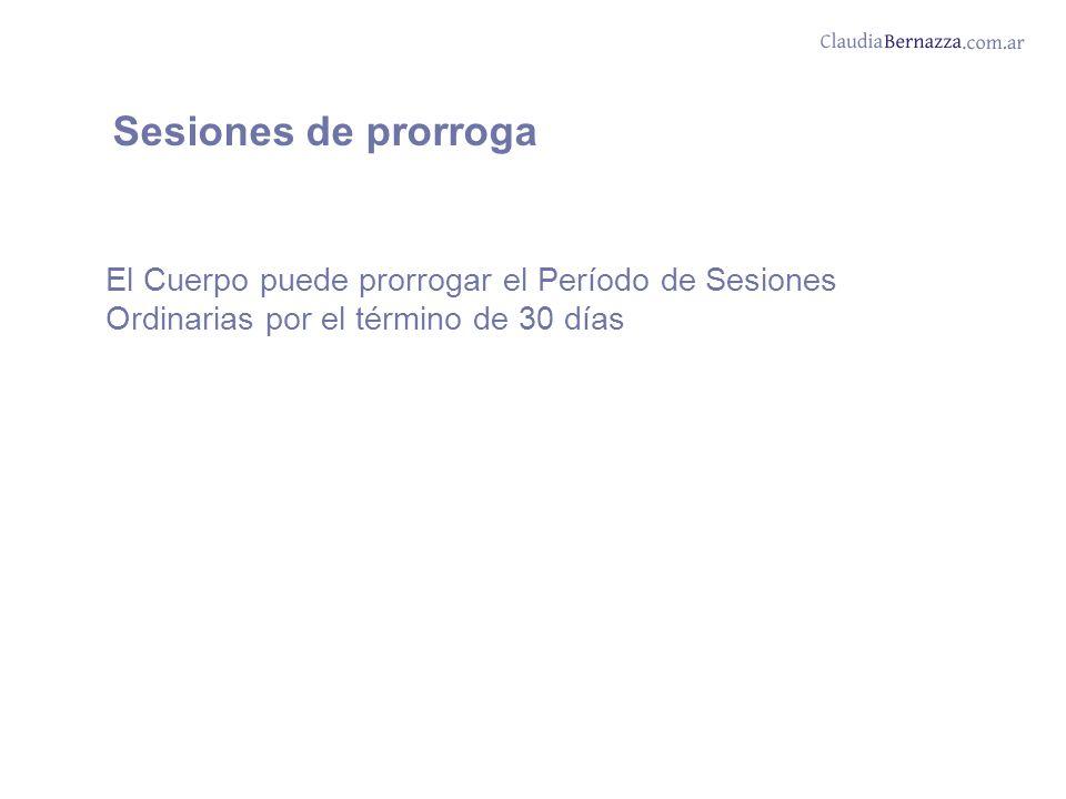 Sesiones de prorroga El Cuerpo puede prorrogar el Período de Sesiones Ordinarias por el término de 30 días