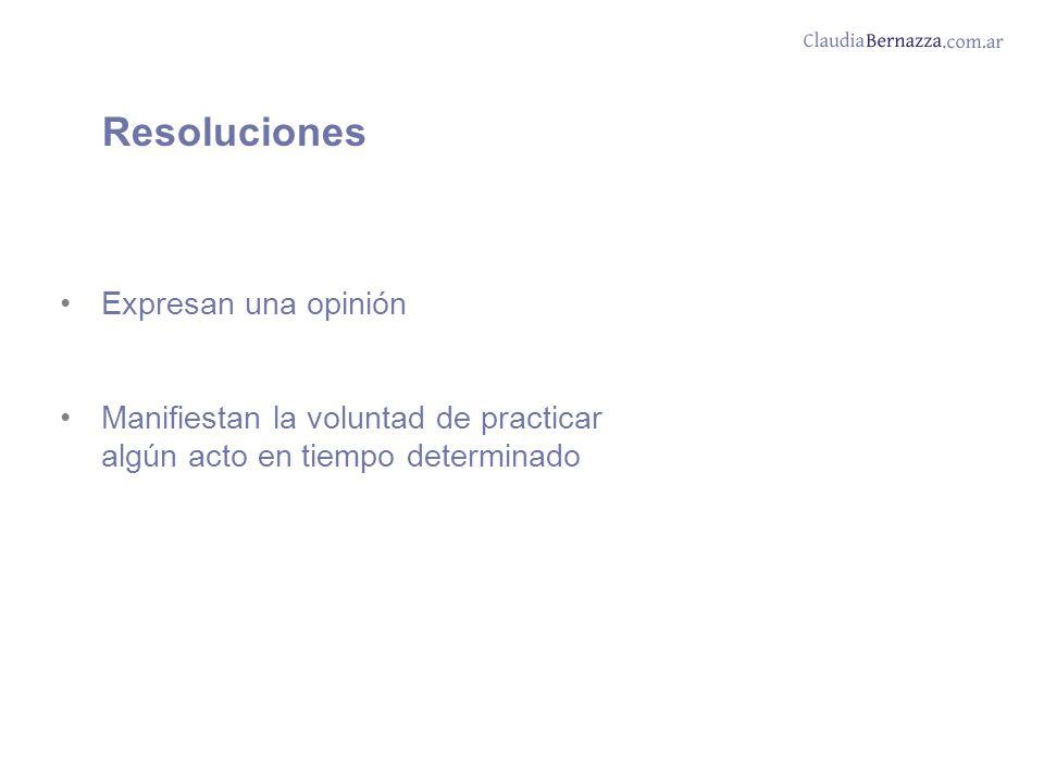 Resoluciones Expresan una opinión Manifiestan la voluntad de practicar algún acto en tiempo determinado