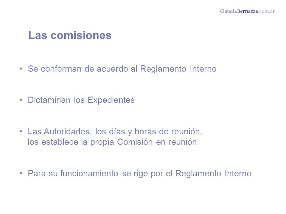 Las comisiones Se conforman de acuerdo al Reglamento Interno Dictaminan los Expedientes Las Autoridades, los días y horas de reunión, los establece la propia Comisión en reunión Para su funcionamiento se rige por el Reglamento Interno