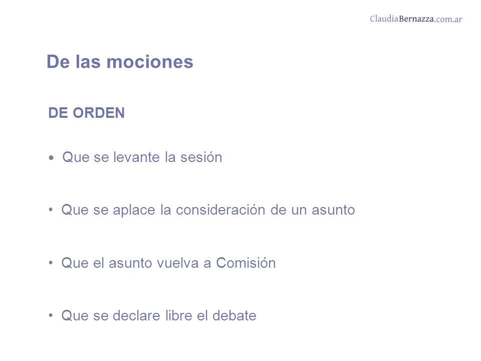 De las mociones DE ORDEN Que se levante la sesión Que se aplace la consideración de un asunto Que el asunto vuelva a Comisión Que se declare libre el debate