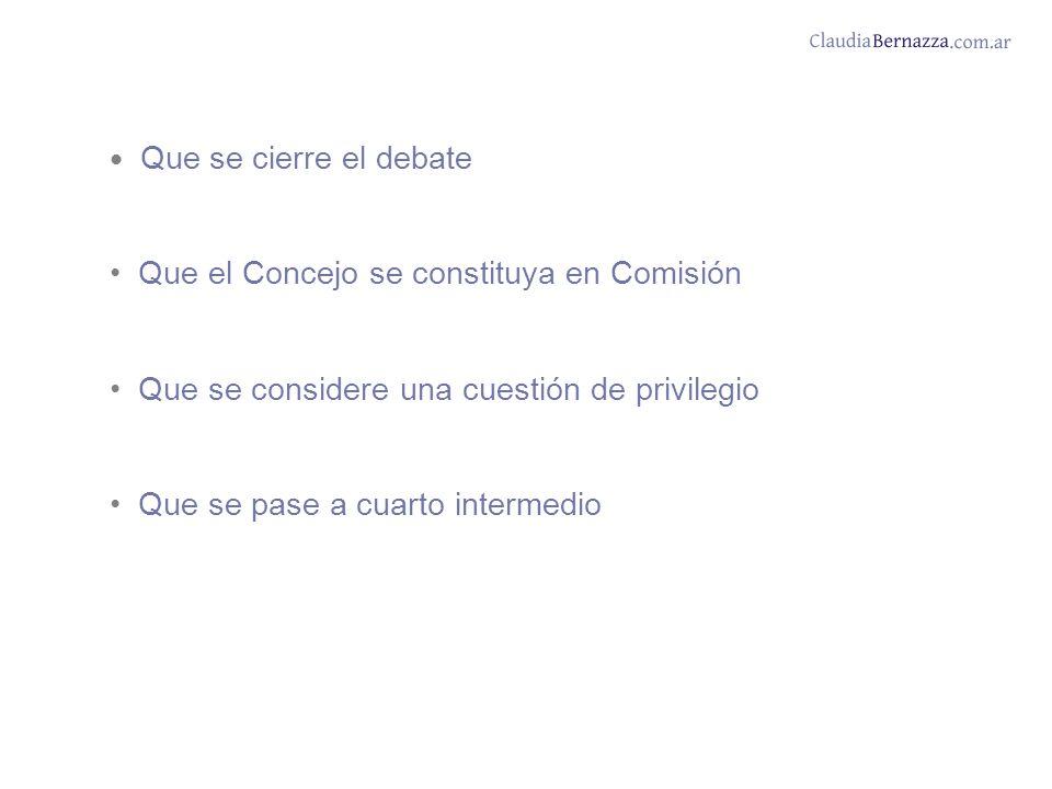 Que se cierre el debate Que el Concejo se constituya en Comisión Que se considere una cuestión de privilegio Que se pase a cuarto intermedio