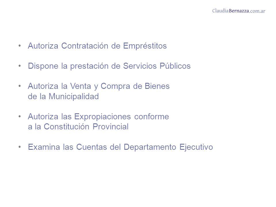 Autoriza Contratación de Empréstitos Dispone la prestación de Servicios Públicos Autoriza la Venta y Compra de Bienes de la Municipalidad Autoriza las Expropiaciones conforme a la Constitución Provincial Examina las Cuentas del Departamento Ejecutivo