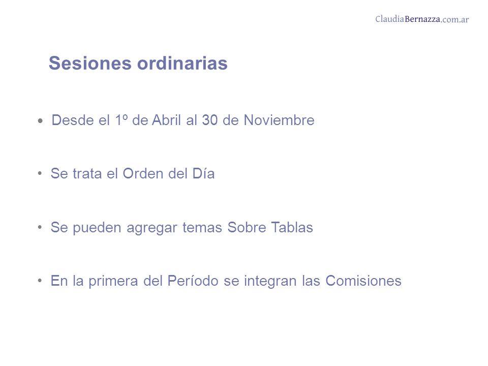 Sesiones ordinarias Desde el 1º de Abril al 30 de Noviembre Se trata el Orden del Día Se pueden agregar temas Sobre Tablas En la primera del Período se integran las Comisiones
