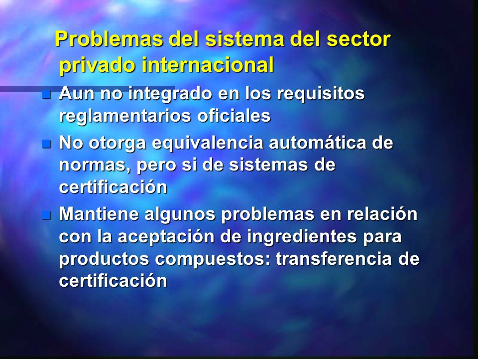 Problemas del sistema del sector privado internacional Problemas del sistema del sector privado internacional n Aun no integrado en los requisitos reg