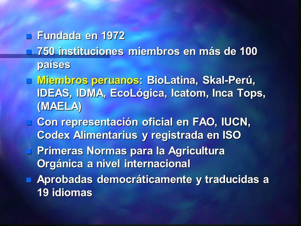 n Fundada en 1972 n 750 instituciones miembros en más de 100 países n Miembros peruanos: BioLatina, Skal-Perú, IDEAS, IDMA, EcoLógica, Icatom, Inca To