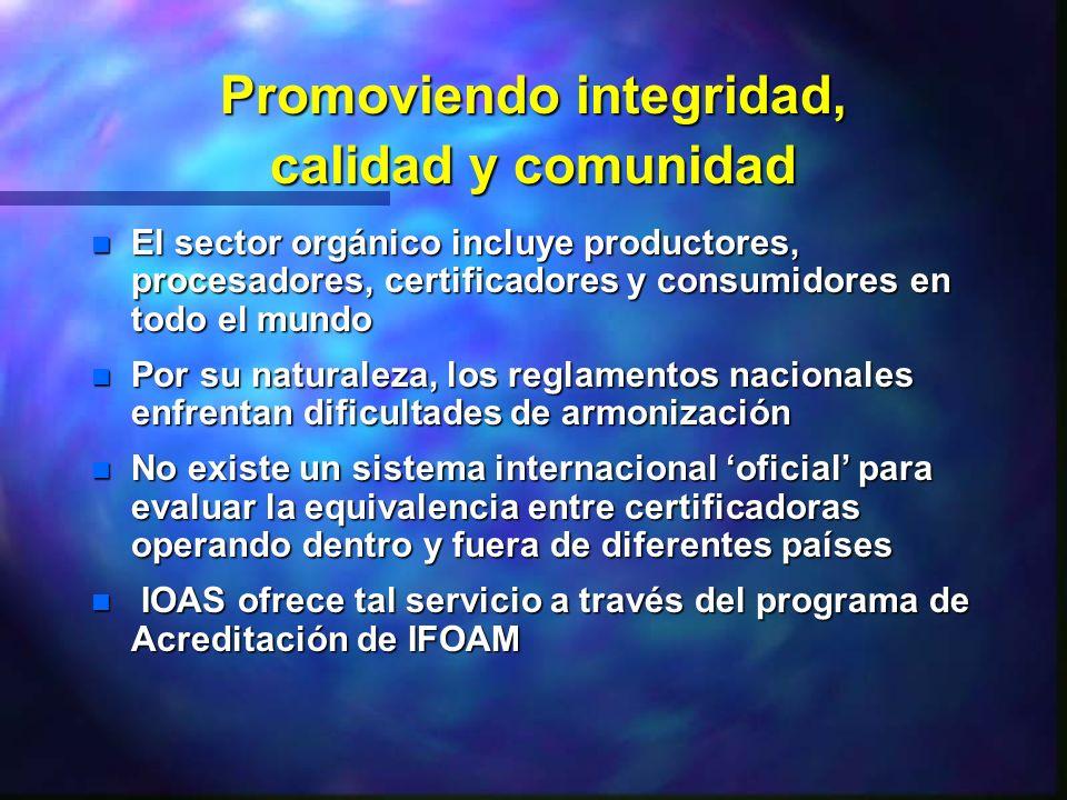 Promoviendo integridad, calidad y comunidad n El sector orgánico incluye productores, procesadores, certificadores y consumidores en todo el mundo n P