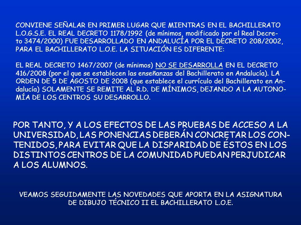 CONVIENE SEÑALAR EN PRIMER LUGAR QUE MIENTRAS EN EL BACHILLERATO L.O.G.S.E. EL REAL DECRETO 1178/1992 (de mínimos, modificado por el Real Decre- to 34