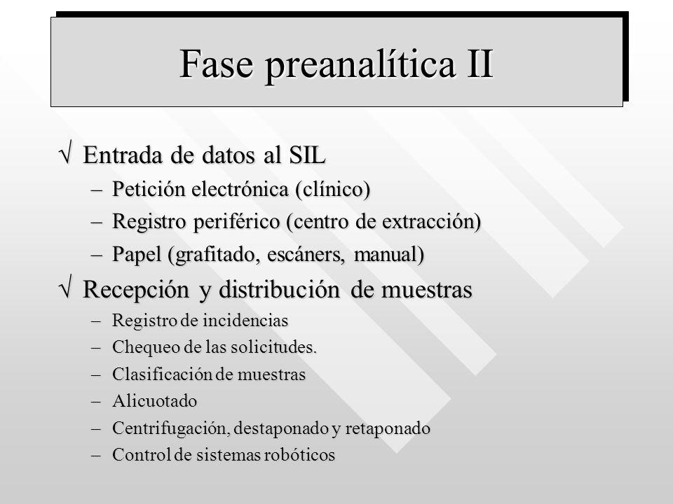 Fase preanalítica II Entrada de datos al SILEntrada de datos al SIL –Petición electrónica (clínico) –Registro periférico (centro de extracción) –Papel