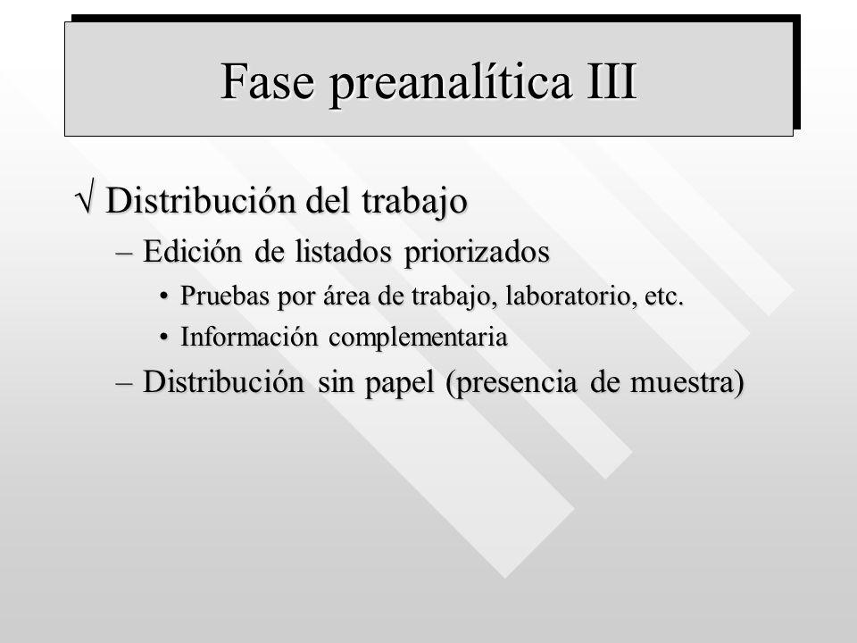Fase preanalítica III Distribución del trabajoDistribución del trabajo –Edición de listados priorizados Pruebas por área de trabajo, laboratorio, etc.