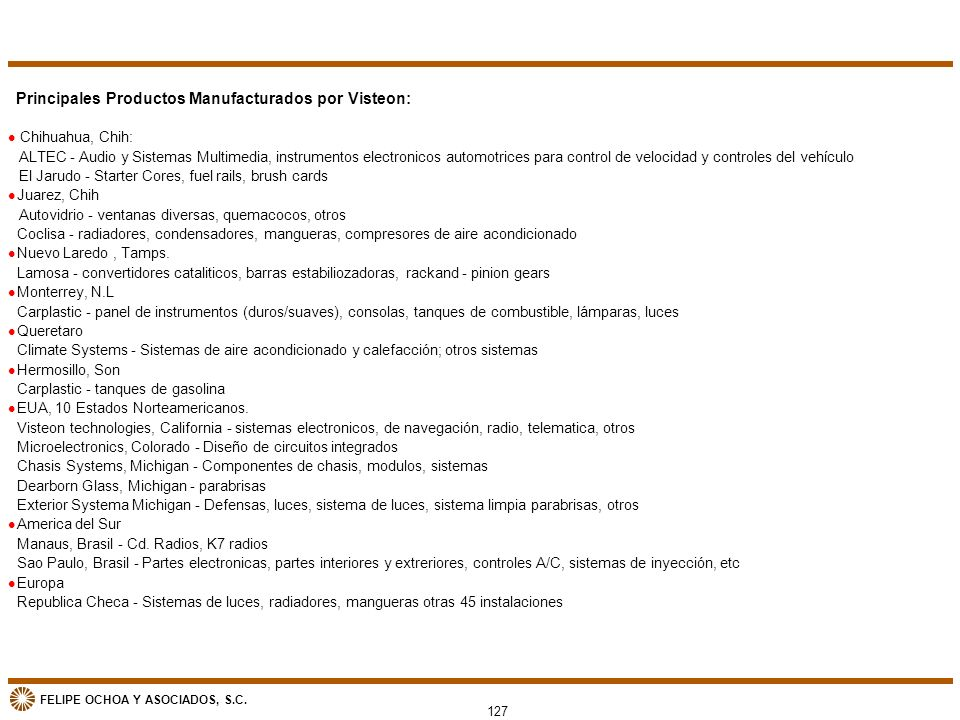 FELIPE OCHOA Y ASOCIADOS, S.C. 127 Principales Productos Manufacturados por Visteon: l Chihuahua, Chih: ALTEC - Audio y Sistemas Multimedia, instrumen
