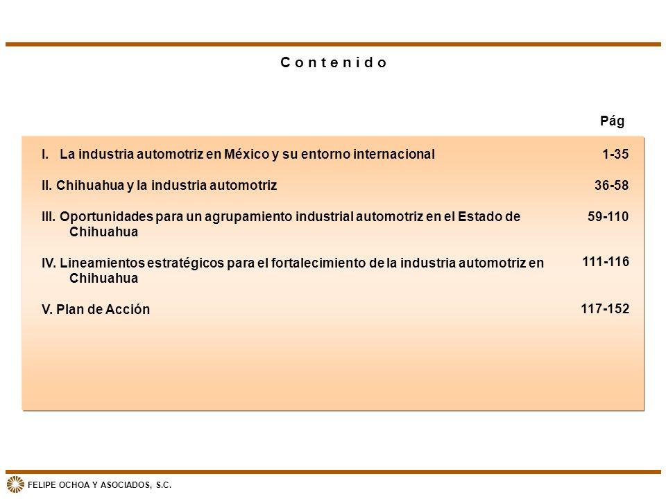 FELIPE OCHOA Y ASOCIADOS, S.C. C o n t e n i d o I. La industria automotriz en México y su entorno internacional II. Chihuahua y la industria automotr