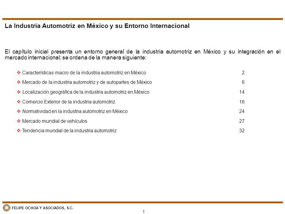 FELIPE OCHOA Y ASOCIADOS, S.C. La Industria Automotriz en México y su Entorno Internacional El capítulo inicial presenta un entorno general de la indu