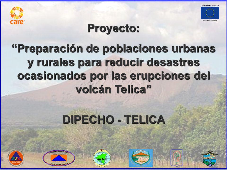 Proyecto: Preparación de poblaciones urbanas y rurales para reducir desastres ocasionados por las erupciones del volcán Telica DIPECHO - TELICA