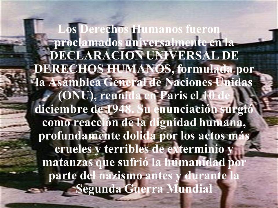 Los Derechos Humanos fueron proclamados universalmente en la DECLARACION UNIVERSAL DE DERECHOS HUMANOS, formulada por la Asamblea General de Naciones