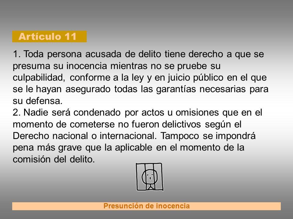 Artículo 11 Presunción de inocencia 1. Toda persona acusada de delito tiene derecho a que se presuma su inocencia mientras no se pruebe su culpabilida