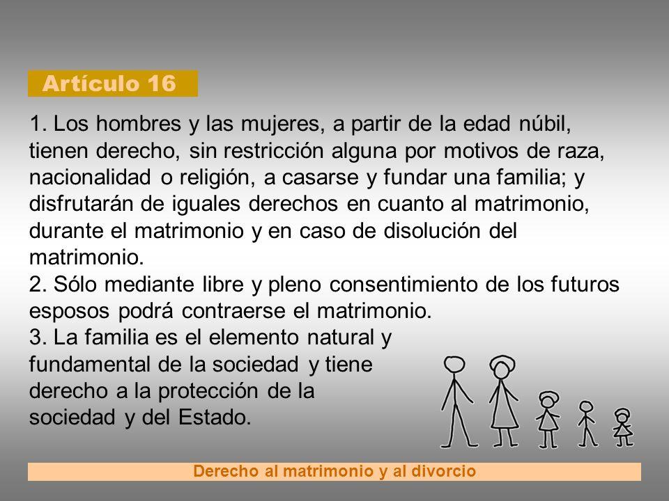 Artículo 16 Derecho al matrimonio y al divorcio 1. Los hombres y las mujeres, a partir de la edad núbil, tienen derecho, sin restricción alguna por mo