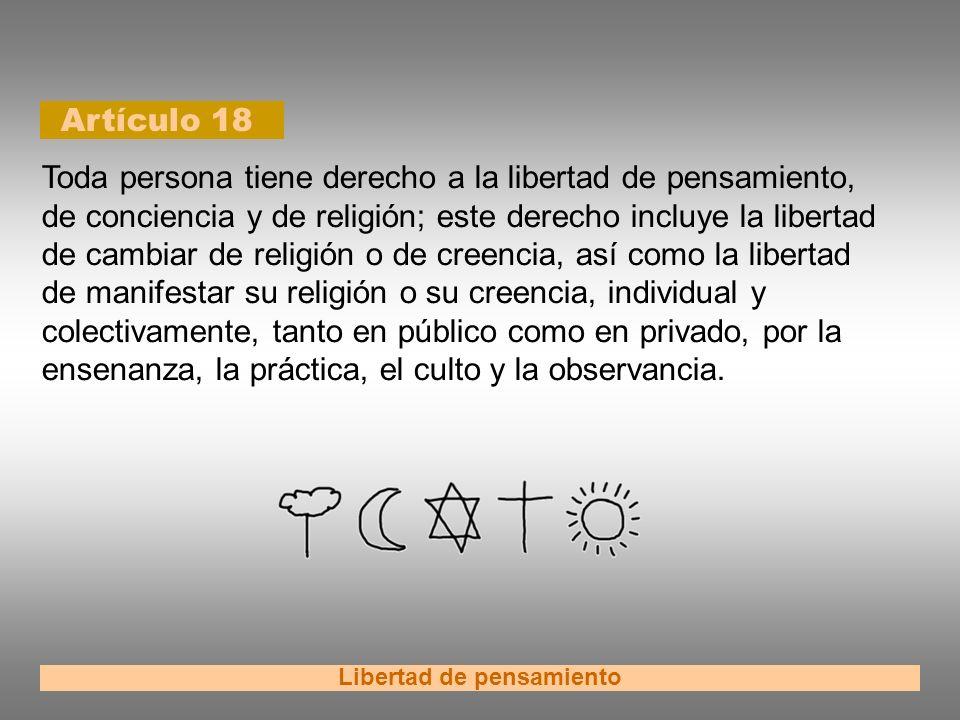 Artículo 18 Libertad de pensamiento Toda persona tiene derecho a la libertad de pensamiento, de conciencia y de religión; este derecho incluye la libe
