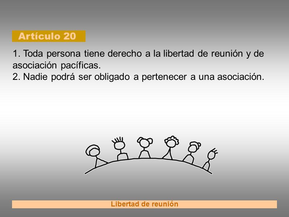 Artículo 20 Libertad de reunión 1. Toda persona tiene derecho a la libertad de reunión y de asociación pacíficas. 2. Nadie podrá ser obligado a perten