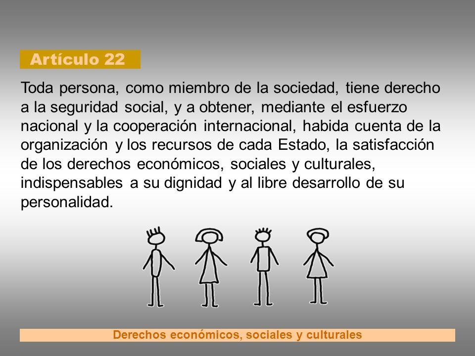 Artículo 22 Derechos económicos, sociales y culturales Toda persona, como miembro de la sociedad, tiene derecho a la seguridad social, y a obtener, me