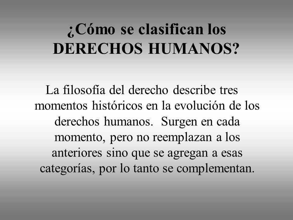¿Cómo se clasifican los DERECHOS HUMANOS? La filosofía del derecho describe tres momentos históricos en la evolución de los derechos humanos. Surgen e