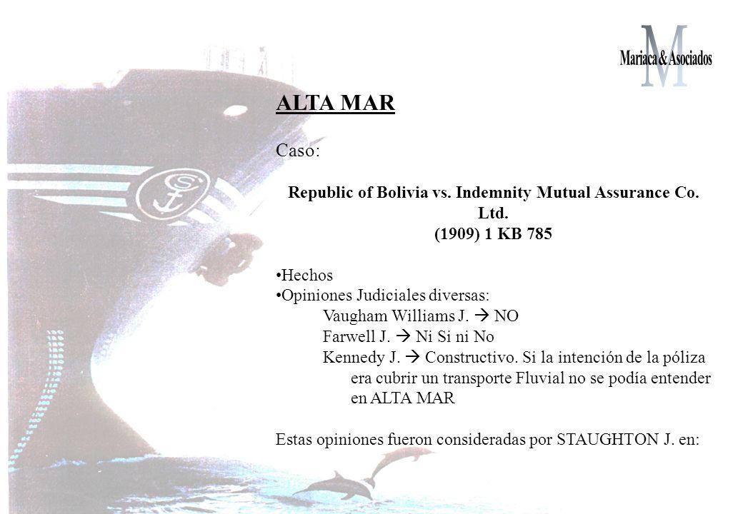 ALTA MAR Caso: Republic of Bolivia vs. Indemnity Mutual Assurance Co. Ltd. (1909) 1 KB 785 Hechos Opiniones Judiciales diversas: Vaugham Williams J. N