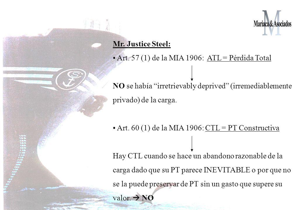 Mr. Justice Steel: Art. 57 (1) de la MIA 1906: ATL = Pérdida Total NO se había irretrievably deprived (irremediablemente privado) de la carga. Art. 60