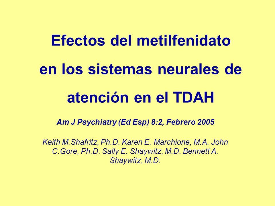 Efectos del metilfenidato en los sistemas neurales de atención en el TDAH Am J Psychiatry (Ed Esp) 8:2, Febrero 2005 Keith M.Shafritz, Ph.D. Karen E.