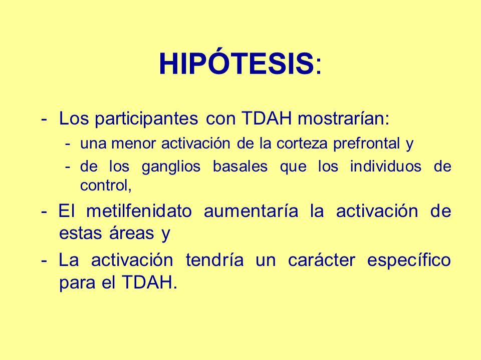 HIPÓTESIS: -Los participantes con TDAH mostrarían: -una menor activación de la corteza prefrontal y -de los ganglios basales que los individuos de con